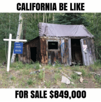 "Be Like, Club, and Tumblr: CALIFORNIA BE LIKE  FOR SALE $849,000 <p><a href=""http://laughoutloud-club.tumblr.com/post/163091032274/if-you-live-in-the-silicon-valley-you-can-relate"" class=""tumblr_blog"">laughoutloud-club</a>:</p>  <blockquote><p>If you live in the Silicon Valley, you can relate.</p></blockquote>"